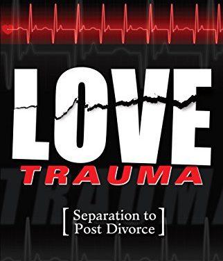 LOVE TRAUMA: SEPARATION TO POST DIVORCE (VOLUME 1)